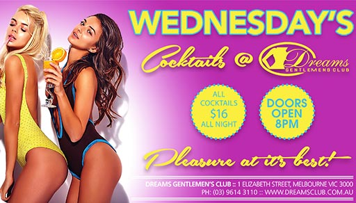 Dreams Cocktail Wednesdays - Only @ Dreams Gentlemen's Club Melbourne