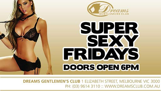 Dreams Super Sexy Fridays now Open from 6pm